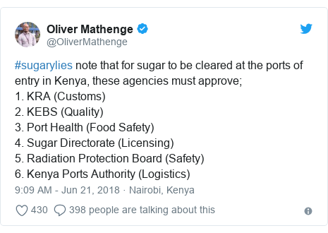 Twitter post by @OliverMathenge: #sugarylies note that for sugar to be cleared at the ports of entry in Kenya, these agencies must approve;1. KRA (Customs)2. KEBS (Quality)3. Port Health (Food Safety)4. Sugar Directorate (Licensing)5. Radiation Protection Board (Safety)6. Kenya Ports Authority (Logistics)
