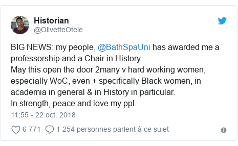 Twitter publication par @OlivetteOtele: BIG NEWS  my people, @BathSpaUni has awarded me a professorship and a Chair in History. May this open the door 2many v hard working women, especially WoC, even + specifically Black women, in academia in general & in History in particular. In strength, peace and love my ppl.
