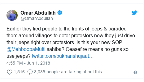 Twitter post by @OmarAbdullah: Earlier they tied people to the fronts of jeeps & paraded them around villages to deter protestors now they just drive their jeeps right over protestors. Is this your new SOP @MehboobaMufti sahiba? Ceasefire means no guns so use jeeps?