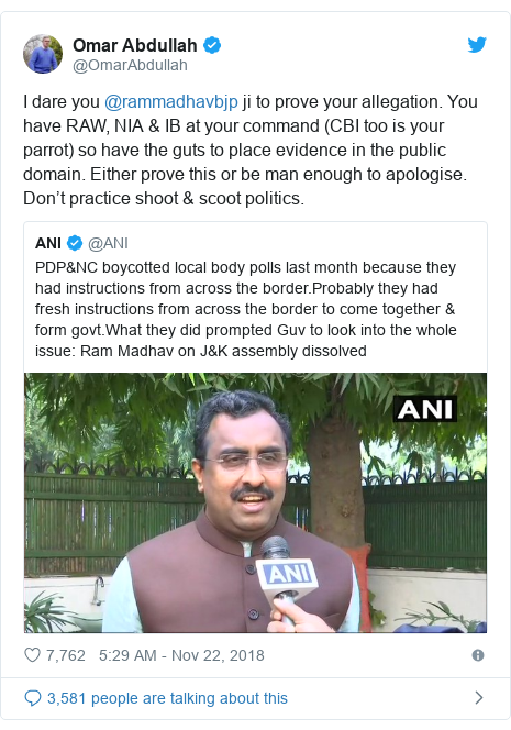 Twitter post by @OmarAbdullah: I dare you @rammadhavbjp ji to prove your allegation. You have RAW, NIA & IB at your command (CBI too is your parrot) so have the guts to place evidence in the public domain. Either prove this or be man enough to apologise. Don't practice shoot & scoot politics.