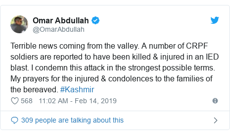 Twitter post by @OmarAbdullah: Terrible news coming from the valley. A number of CRPF soldiers are reported to have been killed & injured in an IED blast. I condemn this attack in the strongest possible terms. My prayers for the injured & condolences to the families of the bereaved. #Kashmir