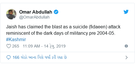 Twitter post by @OmarAbdullah: Jaish has claimed the blast as a suicide (fidaeen) attack reminiscent of the dark days of militancy pre 2004-05. #Kashmir
