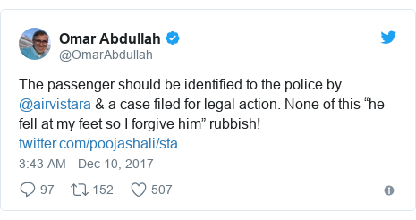 """Twitter post by @OmarAbdullah: The passenger should be identified to the police by @airvistara & a case filed for legal action. None of this """"he fell at my feet so I forgive him"""" rubbish!"""