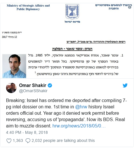 Twitter post by @OmarSShakir: Breaking  Israel has ordered me deported after compiling 7-pg intel dossier on me. 1st time in @hrw history Israel orders official out. Year ago it denied work permit before reversing, accusing us of 'propaganda'. Now its BDS. Real aim to muzzle dissent.