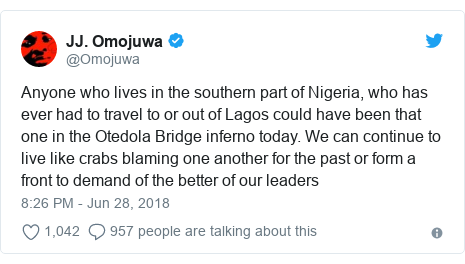 Twitter post by @Omojuwa: Anyone who lives in the southern part of Nigeria, who has ever had to travel to or out of Lagos could have been that one in the Otedola Bridge inferno today. We can continue to live like crabs blaming one another for the past or form a front to demand of the better of our leaders