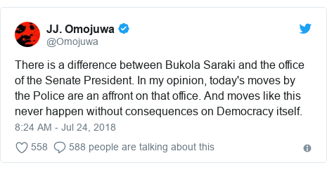 Twitter post by @Omojuwa: There is a difference between Bukola Saraki and the office of the Senate President. In my opinion, today's moves by the Police are an affront on that office. And moves like this never happen without consequences on Democracy itself.
