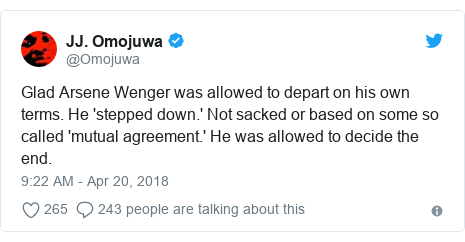 Twitter post by @Omojuwa: Glad Arsene Wenger was allowed to depart on his own terms. He 'stepped down.' Not sacked or based on some so called 'mutual agreement.' He was allowed to decide the end.