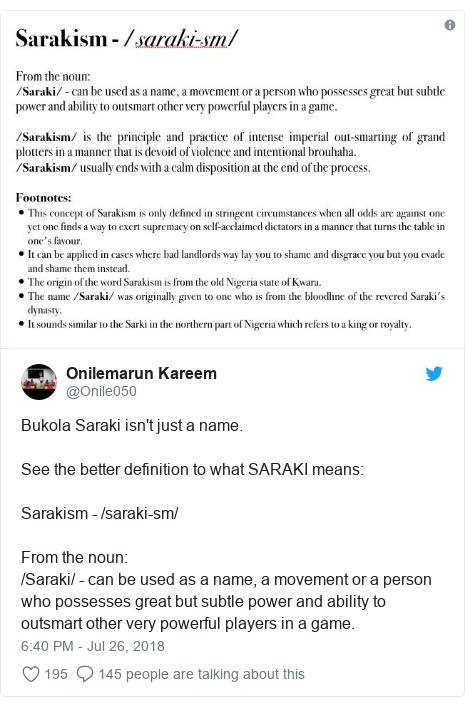 Twitter post by @Onile050: Bukola Saraki isn't just a name.See the better definition to what SARAKI means Sarakism - /saraki-sm/From the noun /Saraki/ - can be used as a name, a movement or a person who possesses great but subtle power and ability to outsmart other very powerful players in a game.