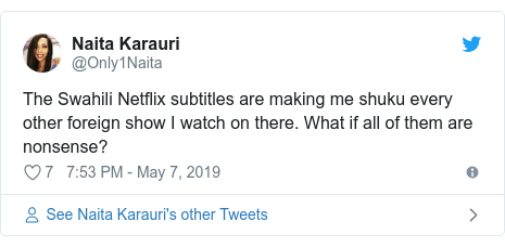 Ujumbe wa Twitter wa @Only1Naita: The Swahili Netflix subtitles are making me shuku every other foreign show I watch on there. What if all of them are nonsense?