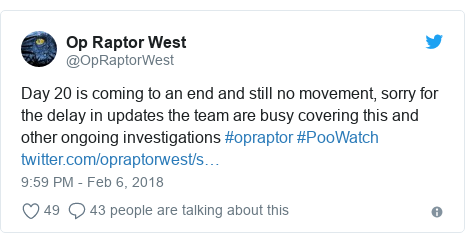 Twitter post by @OpRaptorWest: Day 20 is coming to an end and still no movement, sorry for the delay in updates the team are busy covering this and other ongoing investigations #opraptor #PooWatch