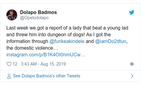 Twitter post by @Opetodolapo: Last week we got a report of a lady that beat a young lad and threw him into dungeon of dogs! As I got the information through @funkeakindele and @iamDo2dtun, the domestic violence…