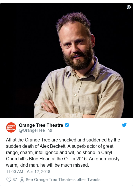 Twitter post by @OrangeTreeThtr: All at the Orange Tree are shocked and saddened by the sudden death of Alex Beckett. A superb actor of great range, charm, intelligence and wit, he shone in Caryl Churchill's Blue Heart at the OT in 2016. An enormously warm, kind man  he will be much missed.