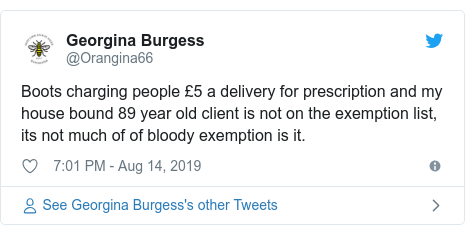 Twitter post by @Orangina66: Boots charging people £5 a delivery for prescription and my house bound 89 year old client is not on the exemption list, its not much of of bloody exemption is it.