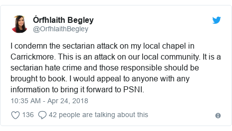 Twitter post by @OrfhlaithBegley: I condemn the sectarian attack on my local chapel in Carrickmore. This is an attack on our local community. It is a sectarian hate crime and those responsible should be brought to book. I would appeal to anyone with any information to bring it forward to PSNI.
