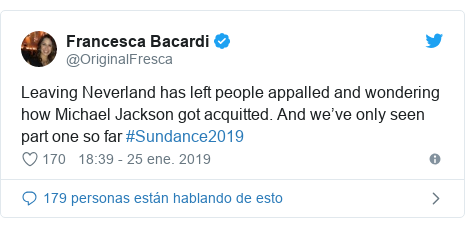 Publicación de Twitter por @OriginalFresca: Leaving Neverland has left people appalled and wondering how Michael Jackson got acquitted. And we've only seen part one so far #Sundance2019