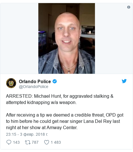Twitter пост, автор: @OrlandoPolice: ARRESTED  Michael Hunt, for aggravated stalking & attempted kidnapping w/a weapon. After receiving a tip we deemed a credible threat, OPD got to him before he could get near singer Lana Del Rey last night at her show at Amway Center.