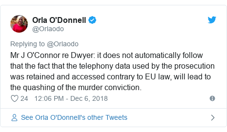 Twitter post by @Orlaodo: Mr J O'Connor re Dwyer  it does not automatically follow that the fact that the telephony data used by the prosecution was retained and accessed contrary to EU law, will lead to the quashing of the murder conviction.