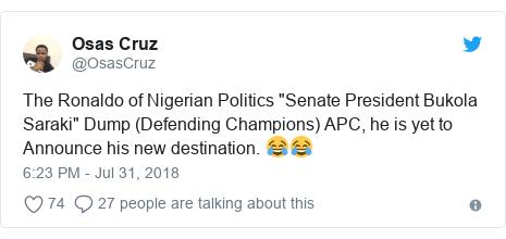 "Twitter post by @OsasCruz: The Ronaldo of Nigerian Politics ""Senate President Bukola Saraki"" Dump (Defending Champions) APC, he is yet to Announce his new destination. 😂😂"