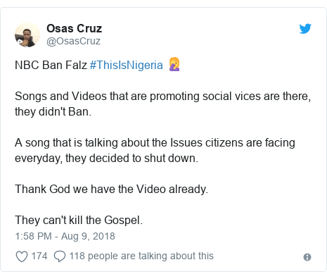 Twitter post by @OsasCruz: NBC Ban Falz #ThisIsNigeria 🤦Songs and Videos that are promoting social vices are there, they didn't Ban. A song that is talking about the Issues citizens are facing everyday, they decided to shut down.Thank God we have the Video already.They can't kill the Gospel.