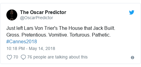Twitter post by @OscarPredictor: Just left Lars Von Trier's The House that Jack Built.Gross. Pretentious. Vomitive. Torturous. Pathetic. #Cannes2018