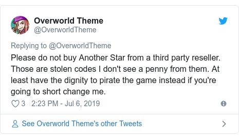Twitter post by @OverworldTheme: Please do not buy Another Star from a third party reseller. Those are stolen codes I don't see a penny from them. At least have the dignity to pirate the game instead if you're going to short change me.