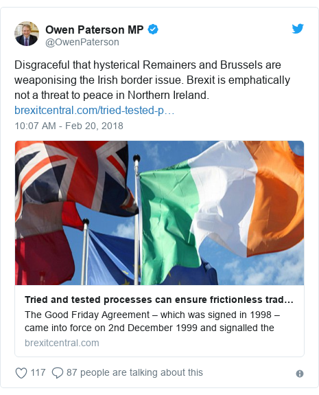 Twitter post by @OwenPaterson: Disgraceful that hysterical Remainers and Brussels are weaponising the Irish border issue. Brexit is emphatically not a threat to peace in Northern Ireland.