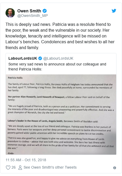 Twitter post by @OwenSmith_MP: This is deeply sad news. Patricia was a resolute friend to the poor, the weak and the vulnerable in our society. Her knowledge, tenacity and intelligence will be missed on Labour's benches. Condolences and best wishes to all her friends and family.