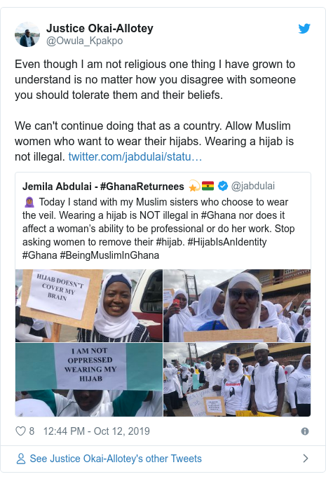 Twitter wallafa daga @Owula_Kpakpo: Even though I am not religious one thing I have grown to understand is no matter how you disagree with someone you should tolerate them and their beliefs.We can't continue doing that as a country. Allow Muslim women who want to wear their hijabs. Wearing a hijab is not illegal.