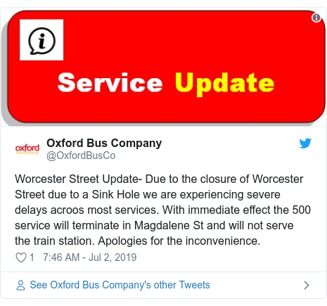 Twitter post by @OxfordBusCo: Worcester Street Update- Due to the closure of Worcester Street due to a Sink Hole we are experiencing severe delays acroos most services. With immediate effect the 500 service will terminate in Magdalene St and will not serve the train station. Apologies for the inconvenience.