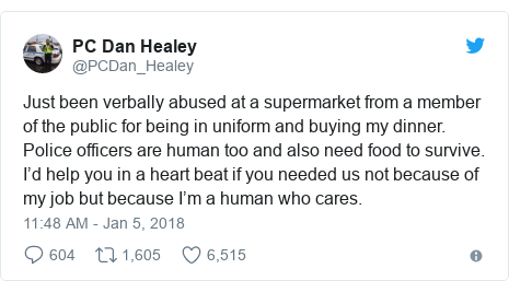 Twitter post by @PCDan_Healey: Just been verbally abused at a supermarket from a member of the public for being in uniform and buying my dinner. Police officers are human too and also need food to survive. I'd help you in a heart beat if you needed us not because of my job but because I'm a human who cares.
