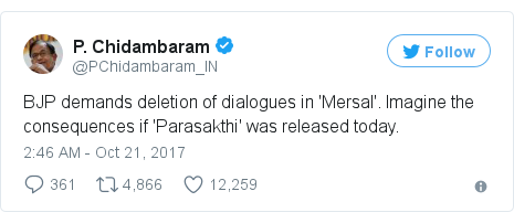 Twitter post by @PChidambaram_IN: BJP demands deletion of dialogues in 'Mersal'. Imagine the consequences if 'Parasakthi' was released today.