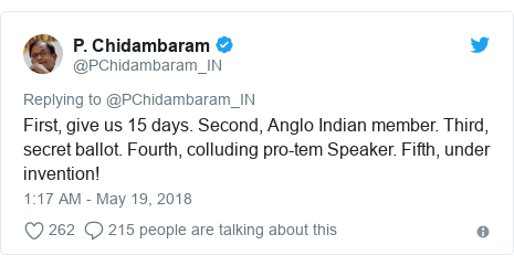 Twitter post by @PChidambaram_IN: First, give us 15 days. Second, Anglo Indian member. Third, secret ballot. Fourth, colluding pro-tem Speaker. Fifth, under invention!