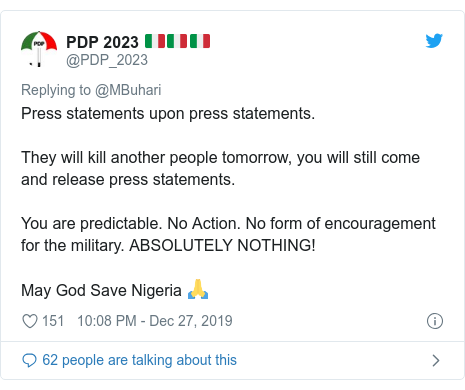 Twitter post by @PDP_2023: Press statements upon press statements. They will kill another people tomorrow, you will still come and release press statements. You are predictable. No Action. No form of encouragement for the military. ABSOLUTELY NOTHING! May God Save Nigeria 🙏