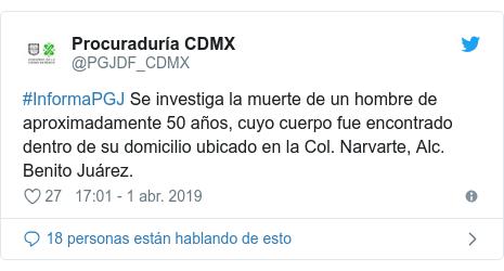 Publicación de Twitter por @PGJDF_CDMX: #InformaPGJ Se investiga la muerte de un hombre de aproximadamente 50 años, cuyo cuerpo fue encontrado dentro de su domicilio ubicado en la Col. Narvarte, Alc. Benito Juárez.