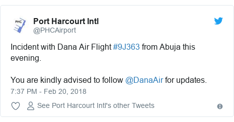 Twitter post by @PHCAirport: Incident with Dana Air Flight #9J363 from Abuja this evening. You are kindly advised to follow @DanaAir for updates.