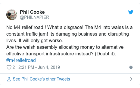 Twitter post by @PHILNAPIER: No M4 relief road.! What a disgrace! The M4 into wales is a constant traffic jam! Its damaging business and disrupting lives. It will only get worse.Are the welsh assembly allocating money to alternative effective transport infrastructure instead? (Doubt it). #m4reliefroad