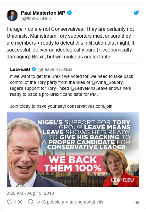 Twitter post by @PM4EastRen: Farage + co are not Conservatives. They are certainly not Unionists. Mainstream Tory supporters must ensure they are members + ready to defeat this infiltration that might, if successful, deliver an ideologically pure (+ economically damaging) Brexit, but will make us unelectable