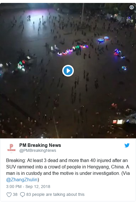 Twitter post by @PMBreakingNews: Breaking  At least 3 dead and more than 40 injured after an SUV rammed into a crowd of people in Hengyang, China. A man is in custody and the motive is under investigation. (Via @ZhangZhulin)