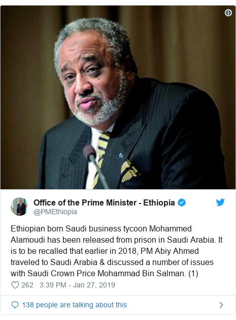 Twitter post by @PMEthiopia: Ethiopian born Saudi business tycoon Mohammed Alamoudi has been released from prison in Saudi Arabia. It is to be recalled that earlier in 2018, PM Abiy Ahmed traveled to Saudi Arabia & discussed a number of issues with Saudi Crown Price Mohammad Bin Salman. (1)