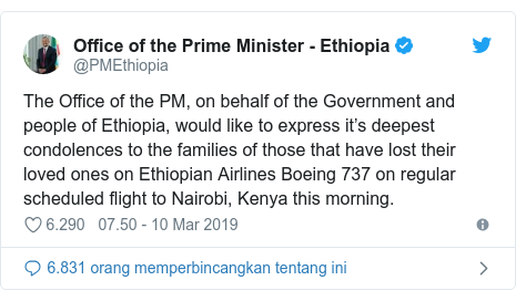 Twitter pesan oleh @PMEthiopia: The Office of the PM, on behalf of the Government and people of Ethiopia, would like to express it's deepest condolences to the families of those that have lost their loved ones on Ethiopian Airlines Boeing 737 on regular scheduled flight to Nairobi, Kenya this morning.