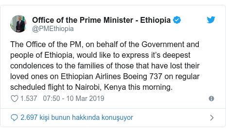 @PMEthiopia tarafından yapılan Twitter paylaşımı: The Office of the PM, on behalf of the Government and people of Ethiopia, would like to express it's deepest condolences to the families of those that have lost their loved ones on Ethiopian Airlines Boeing 737 on regular scheduled flight to Nairobi, Kenya this morning.