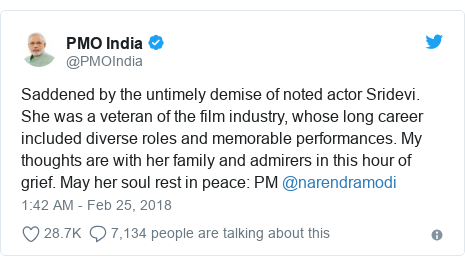 Twitter post by @PMOIndia: Saddened by the untimely demise of noted actor Sridevi. She was a veteran of the film industry, whose long career included diverse roles and memorable performances. My thoughts are with her family and admirers in this hour of grief. May her soul rest in peace  PM @narendramodi