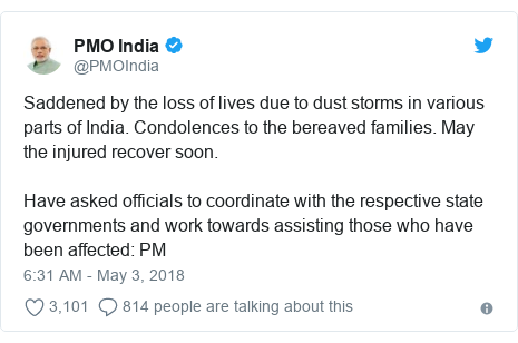 Twitter post by @PMOIndia: Saddened by the loss of lives due to dust storms in various parts of India. Condolences to the bereaved families. May the injured recover soon. Have asked officials to coordinate with the respective state governments and work towards assisting those who have been affected  PM