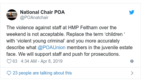 Twitter post by @POAnatchair: The violence against staff at HMP Feltham over the weekend is not acceptable. Replace the term 'children ' with 'violent young criminal' and you more accurately describe what @POAUnion members in the juvenile estate face. We will support staff and push for prosecutions.
