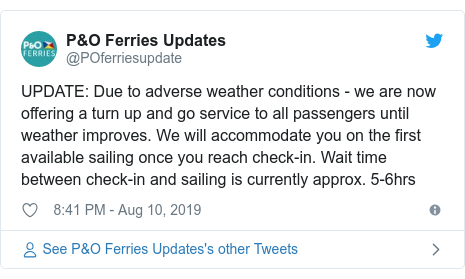 Twitter post by @POferriesupdate: UPDATE  Due to adverse weather conditions - we are now offering a turn up and go service to all passengers until weather improves. We will accommodate you on the first available sailing once you reach check-in. Wait time between check-in and sailing is currently approx. 5-6hrs