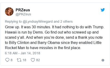 Twitter post by @PRZeus: Grow up. It was 30 minutes. It had nothing to do with Trump. Hawaii is run by Dems. Go find out who screwed up and scared y'all. And when you're done, send a thank you note to Billy Clinton and Barry Obama since they enabled Little Rocket Man to have missiles in the first place.