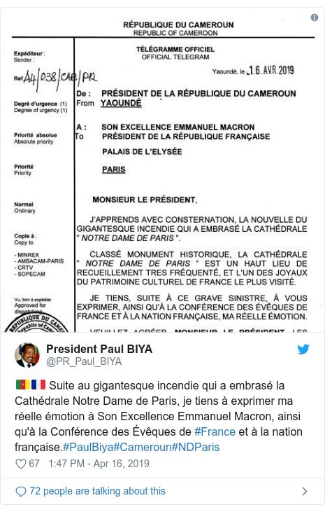 Twitter post by @PR_Paul_BIYA: 🇨🇲🇫🇷 Suite au gigantesque incendie qui a embrasé la Cathédrale Notre Dame de Paris, je tiens à exprimer ma réelle émotion à Son Excellence Emmanuel Macron, ainsi qu'à la Conférence des Évêques de #France et à la nation française.#PaulBiya#Cameroun#NDParis