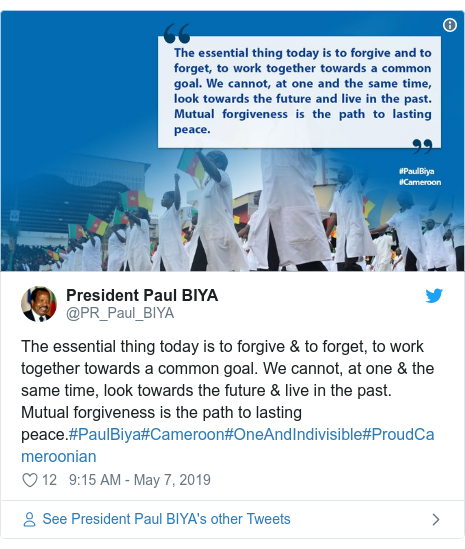 Twitter post by @PR_Paul_BIYA: The essential thing today is to forgive & to forget, to work together towards a common goal. We cannot, at one & the same time, look towards the future & live in the past. Mutual forgiveness is the path to lasting peace.#PaulBiya#Cameroon#OneAndIndivisible#ProudCameroonian