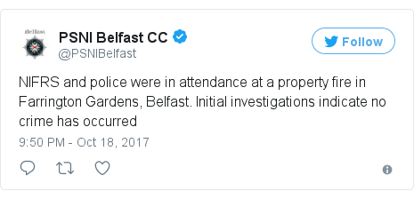 Twitter post by @PSNIBelfast: NIFRS and police were in attendance at a property fire in Farrington Gardens, Belfast. Initial investigations indicate no crime has occurred
