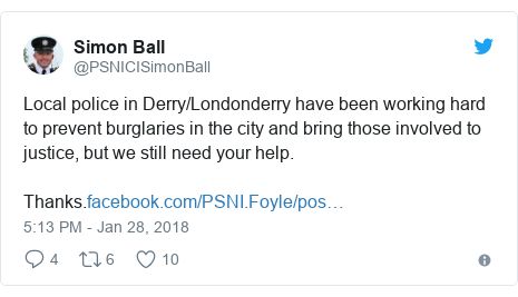 Twitter post by @PSNICISimonBall: Local police in Derry/Londonderry have been working hard to prevent burglaries in the city and bring those involved to justice, but we still need your help.Thanks.